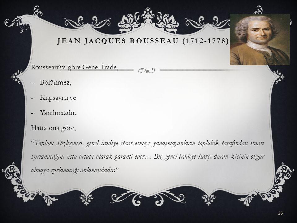 """Rousseau'ya göre Genel İrade, -Bölünmez, -Kapsayıcı ve -Yanılmazdır. Hatta ona göre, """"Toplum Sözleşmesi, genel iradeye itaat etmeye yanaşmayanların to"""