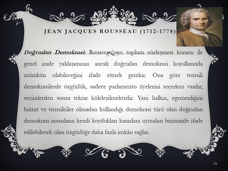 D oğrudan Demokrasi: Rousseau'nun toplum sözleşmesi kuramı ile genel irade yaklaşımının ancak doğrudan demokrasi koşullarında mümkün olabileceğini ifa