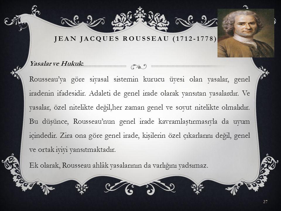 Yasalar ve Hukuk: Rousseau'ya göre siyasal sistemin kurucu üyesi olan yasalar, genel iradenin ifadesidir. Adaleti de genel irade olarak yansıtan yasal