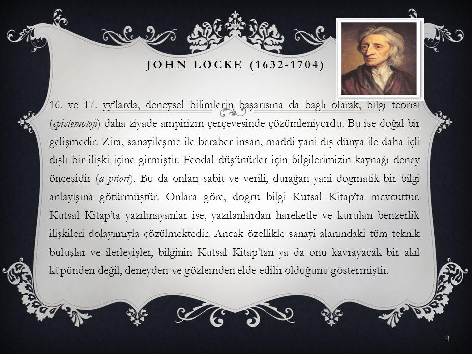 16. ve 17. yy'larda, deneysel bilimlerin başarısına da bağlı olarak, bilgi teorisi (epistemoloji) daha ziyade ampirizm çerçevesinde çözümleniyordu. Bu