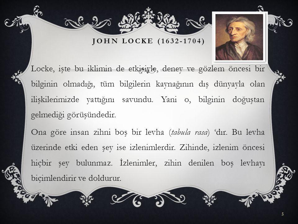 Locke, işte bu iklimin de etkisiyle, deney ve gözlem öncesi bir bilginin olmadığı, tüm bilgilerin kaynağının dış dünyayla olan ilişkilerimizde yattığı