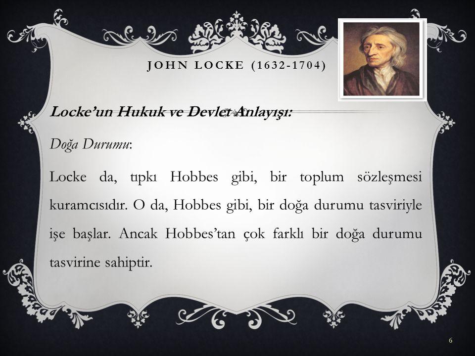 Locke'un Hukuk ve Devlet Anlayışı: Doğa Durumu: Locke da, tıpkı Hobbes gibi, bir toplum sözleşmesi kuramcısıdır. O da, Hobbes gibi, bir doğa durumu ta