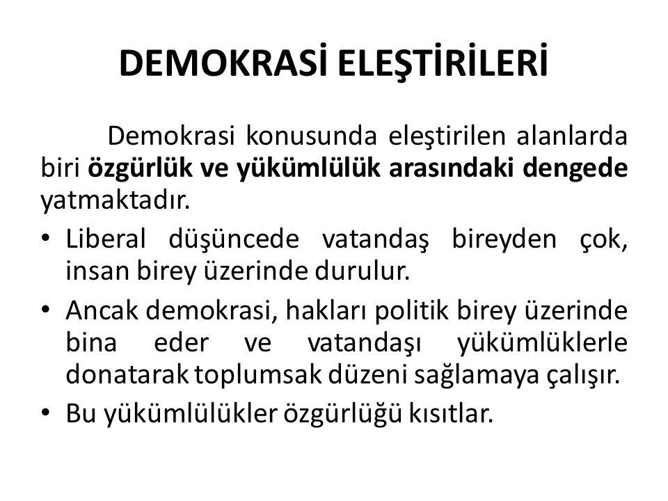 DEMOKRASİ ELEŞTİRİLERİ Demokrasi konusunda eleştirilen alanlarda biri özgürlük ve yükümlülük arasındaki dengede yatmaktadır. Liberal düşüncede vatanda