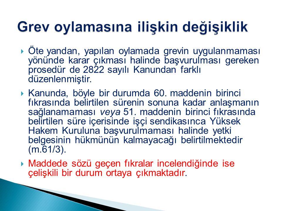  Öte yandan, yapılan oylamada grevin uygulanmaması yönünde karar çıkması halinde başvurulması gereken prosedür de 2822 sayılı Kanundan farklı düzenlenmiştir.