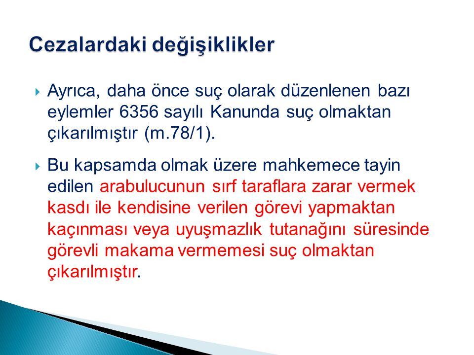  Ayrıca, daha önce suç olarak düzenlenen bazı eylemler 6356 sayılı Kanunda suç olmaktan çıkarılmıştır (m.78/1).