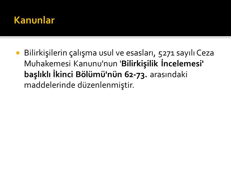  Bilirkişilerin çalışma usul ve esasları, 5271 sayılı Ceza Muhakemesi Kanunu nun Bilirkişilik İncelemesi başlıklı İkinci Bölümü nün 62-73.