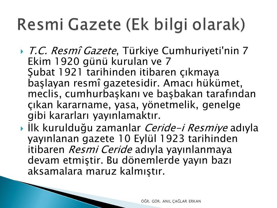  T.C. Resmî Gazete, Türkiye Cumhuriyeti'nin 7 Ekim 1920 günü kurulan ve 7 Şubat 1921 tarihinden itibaren çıkmaya başlayan resmî gazetesidir. Amacı hü