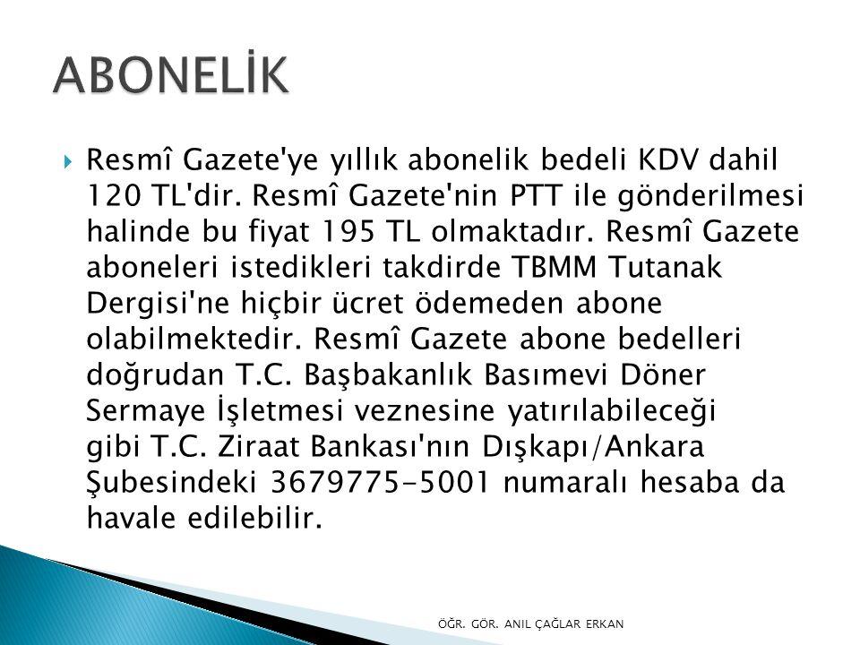  Resmî Gazete'ye yıllık abonelik bedeli KDV dahil 120 TL'dir. Resmî Gazete'nin PTT ile gönderilmesi halinde bu fiyat 195 TL olmaktadır. Resmî Gazete