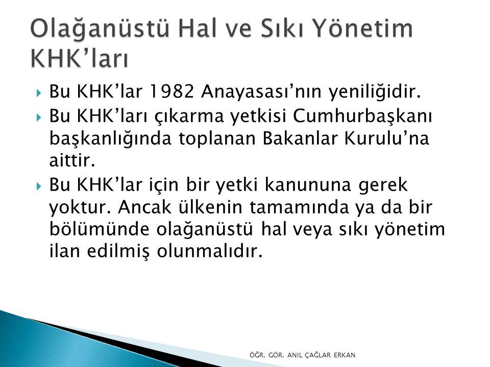  Bu KHK'lar 1982 Anayasası'nın yeniliğidir.  Bu KHK'ları çıkarma yetkisi Cumhurbaşkanı başkanlığında toplanan Bakanlar Kurulu'na aittir.  Bu KHK'la