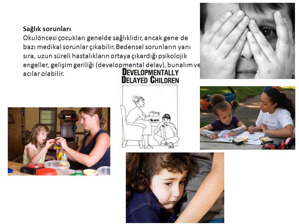 Sağlık sorunları Okulöncesi çocukları genelde sağlıklıdır, ancak gene de bazı medikal sorunlar çıkabilir. Bedensel sorunların yanı sıra, uzun süreli h