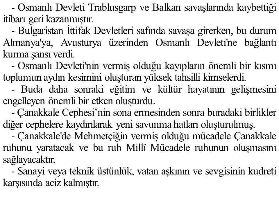 - Osmanlı Devleti Trablusgarp ve Balkan savaşlarında kaybettiği itibarı geri kazanmıştır.
