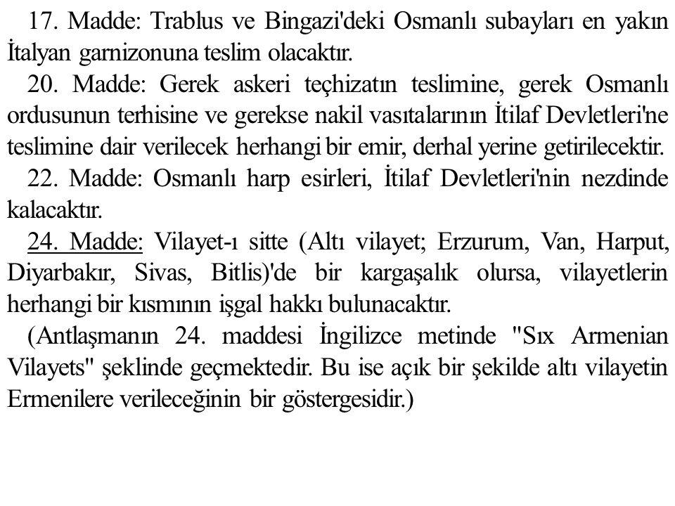 17.Madde: Trablus ve Bingazi deki Osmanlı subayları en yakın İtalyan garnizonuna teslim olacaktır.