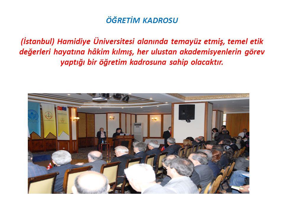 ÖĞRETİM KADROSU (İstanbul) Hamidiye Üniversitesi alanında temayüz etmiş, temel etik değerleri hayatına hâkim kılmış, her ulustan akademisyenlerin göre