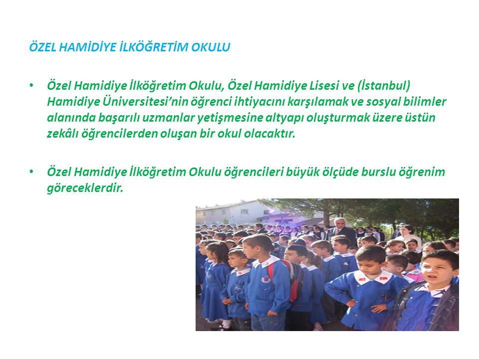 ÖZEL HAMİDİYE İLKÖĞRETİM OKULU Özel Hamidiye İlköğretim Okulu, Özel Hamidiye Lisesi ve (İstanbul) Hamidiye Üniversitesi'nin öğrenci ihtiyacını karşıla