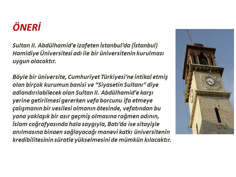 ÖNERİ Sultan II. Abdülhamid'e izafeten İstanbul'da (İstanbul) Hamidiye Üniversitesi adı ile bir üniversitenin kurulması uygun olacaktır. Böyle bir üni
