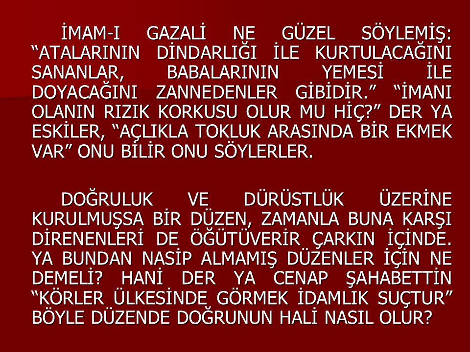 """İMAM-I GAZALİ NE GÜZEL SÖYLEMİŞ: """"ATALARININ DİNDARLIĞI İLE KURTULACAĞINI SANANLAR, BABALARININ YEMESİ İLE DOYACAĞINI ZANNEDENLER GİBİDİR."""" """"İMANI OLA"""