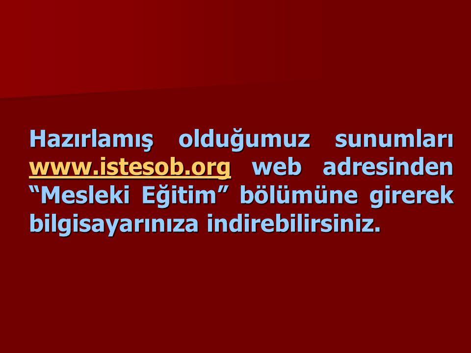 Hazırlamış olduğumuz sunumları www.istesob.org web adresinden Mesleki Eğitim bölümüne girerek bilgisayarınıza indirebilirsiniz.
