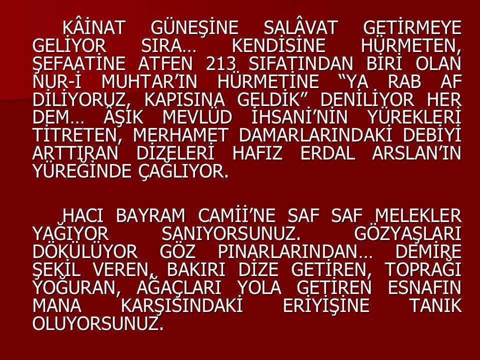 """KÂİNAT GÜNEŞİNE SALÂVAT GETİRMEYE GELİYOR SIRA… KENDİSİNE HÜRMETEN, ŞEFAATİNE ATFEN 213 SIFATINDAN BİRİ OLAN NUR-İ MUHTAR'IN HÜRMETİNE """"YA RAB AF DİLİ"""