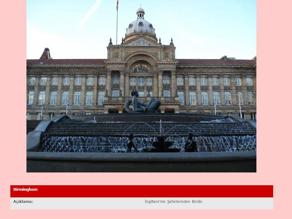 Birmingham Açıklama:İngiltere nin Şehirlerinden Biridir.
