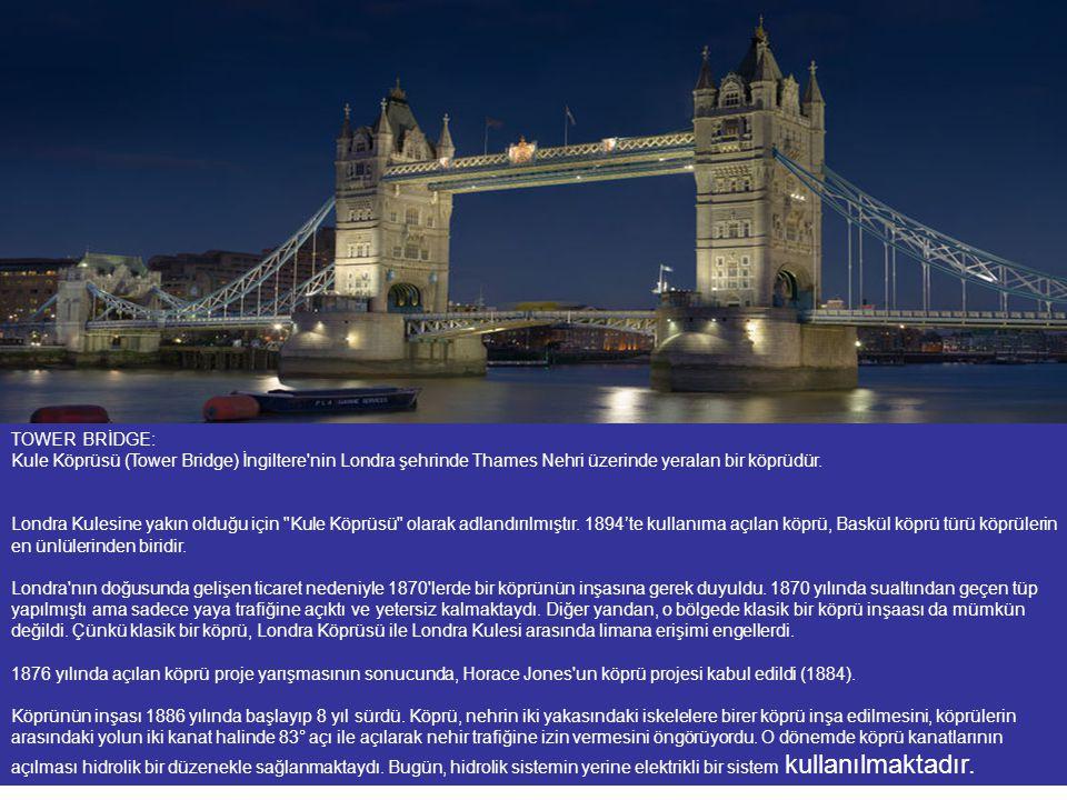 TOWER BRİDGE: Kule Köprüsü (Tower Bridge) İngiltere nin Londra şehrinde Thames Nehri üzerinde yeralan bir köprüdür.