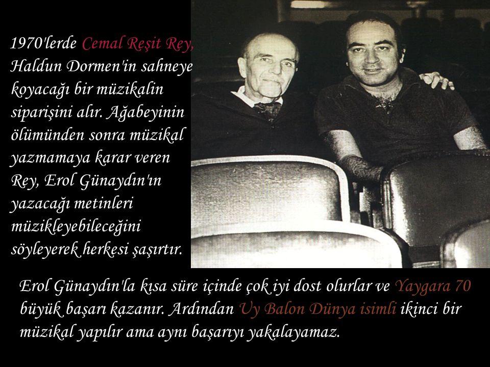 1970'lerde Cemal Reşit Rey, Haldun Dormen'in sahneye koyacağı bir müzikalin siparişini alır. Ağabeyinin ölümünden sonra müzikal yazmamaya karar veren