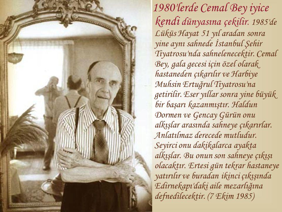 1980'lerde Cemal Bey iyice kendi dünyasına çekilir. 1985'de Lüküs Hayat 51 yıl aradan sonra yine aynı sahnede İstanbul Şehir Tiyatrosu'nda sahnelenece
