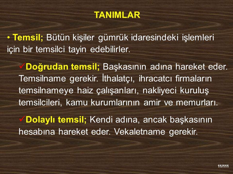 11/111 TANIMLAR Temsil; Bütün kişiler gümrük idaresindeki işlemleri için bir temsilci tayin edebilirler.