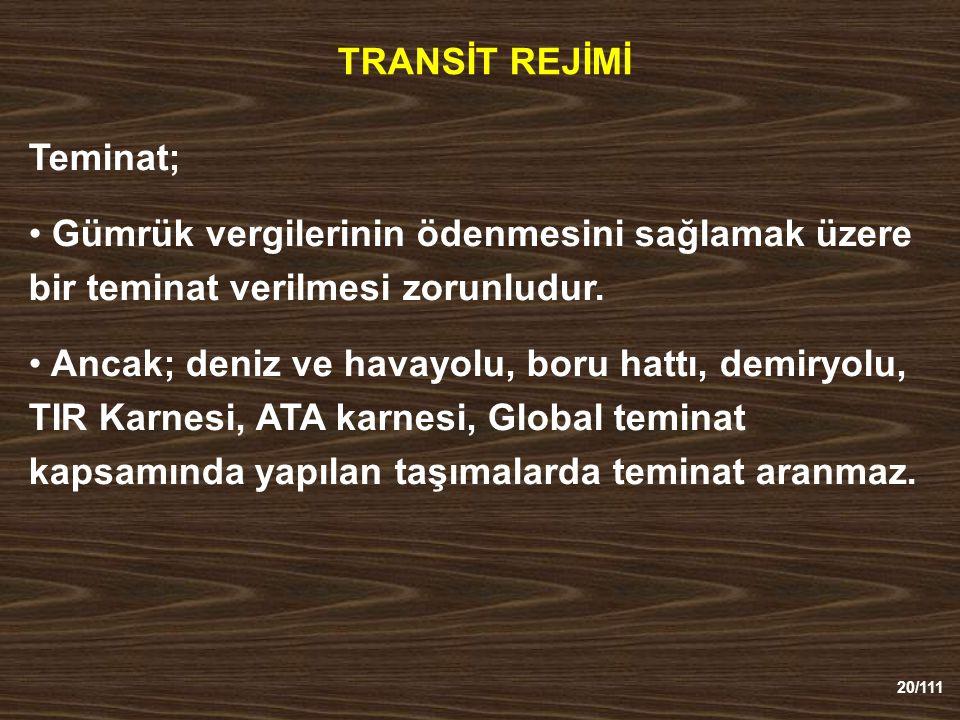 20/111 TRANSİT REJİMİ Teminat; Gümrük vergilerinin ödenmesini sağlamak üzere bir teminat verilmesi zorunludur.