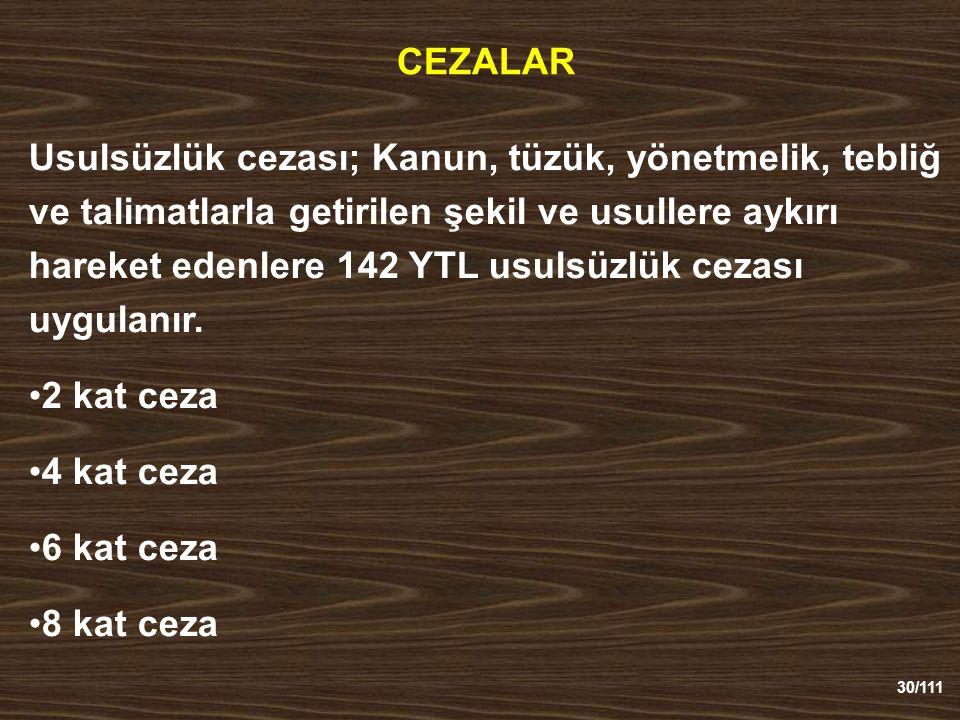 30/111 CEZALAR Usulsüzlük cezası; Kanun, tüzük, yönetmelik, tebliğ ve talimatlarla getirilen şekil ve usullere aykırı hareket edenlere 142 YTL usulsüzlük cezası uygulanır.