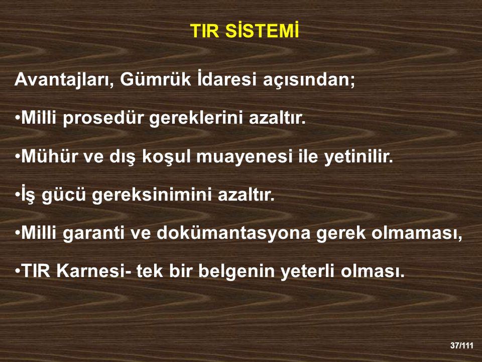 37/111 TIR SİSTEMİ Avantajları, Gümrük İdaresi açısından; Milli prosedür gereklerini azaltır.