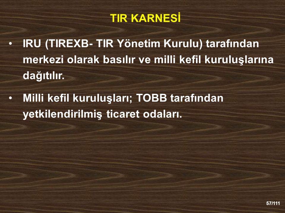 57/111 TIR KARNESİ IRU (TIREXB- TIR Yönetim Kurulu) tarafından merkezi olarak basılır ve milli kefil kuruluşlarına dağıtılır.