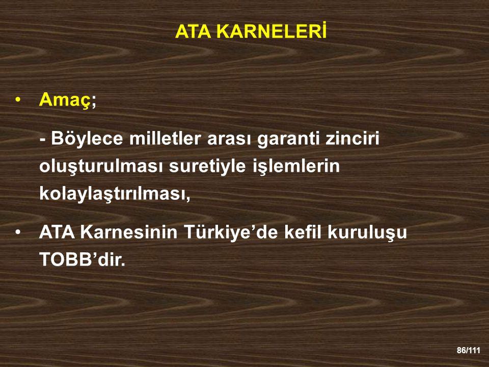 86/111 ATA KARNELERİ Amaç; - Böylece milletler arası garanti zinciri oluşturulması suretiyle işlemlerin kolaylaştırılması, ATA Karnesinin Türkiye'de kefil kuruluşu TOBB'dir.
