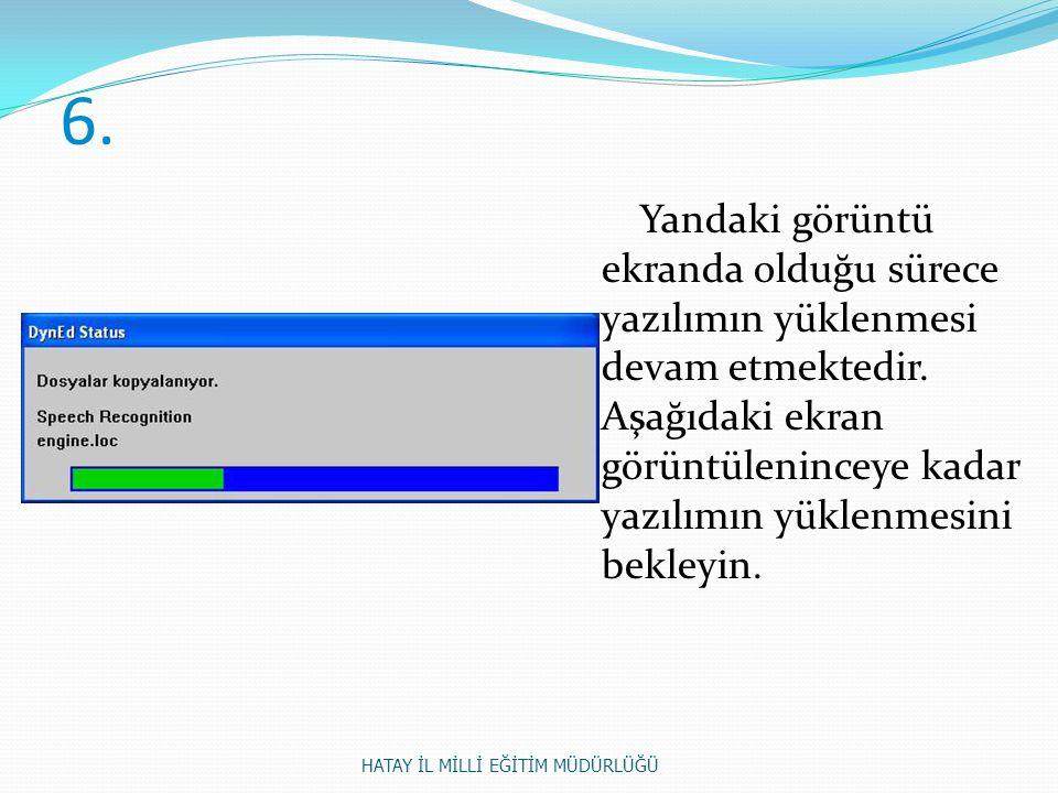 6. Yandaki görüntü ekranda olduğu sürece yazılımın yüklenmesi devam etmektedir. Aşağıdaki ekran görüntüleninceye kadar yazılımın yüklenmesini bekleyin