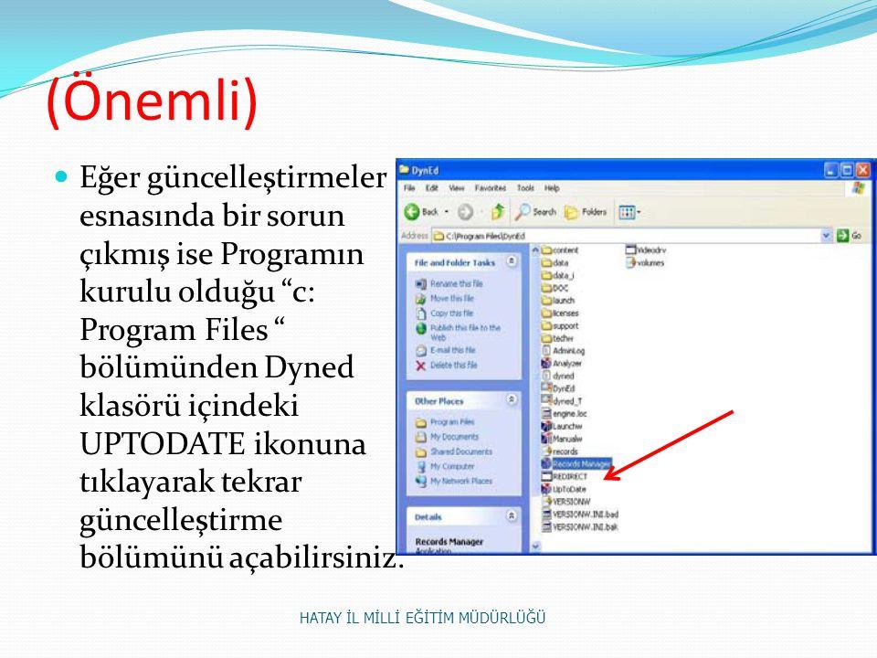 (Önemli) Eğer güncelleştirmeler esnasında bir sorun çıkmış ise Programın kurulu olduğu c: Program Files bölümünden Dyned klasörü içindeki UPTODATE ikonuna tıklayarak tekrar güncelleştirme bölümünü açabilirsiniz.