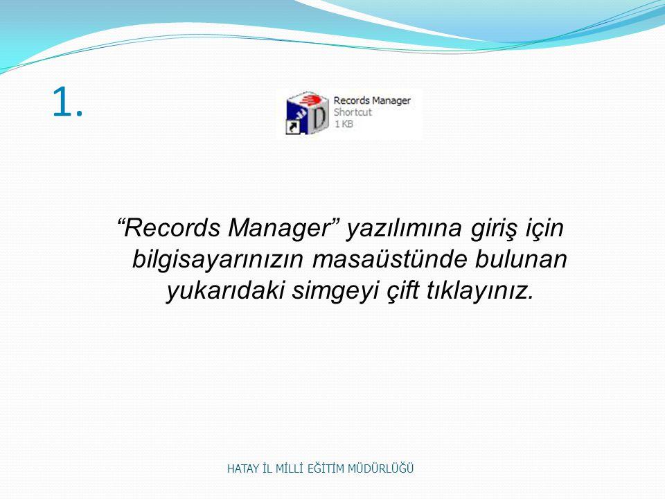 """1. """"Records Manager"""" yazılımına giriş için bilgisayarınızın masaüstünde bulunan yukarıdaki simgeyi çift tıklayınız. HATAY İL MİLLİ EĞİTİM MÜDÜRLÜĞÜ"""