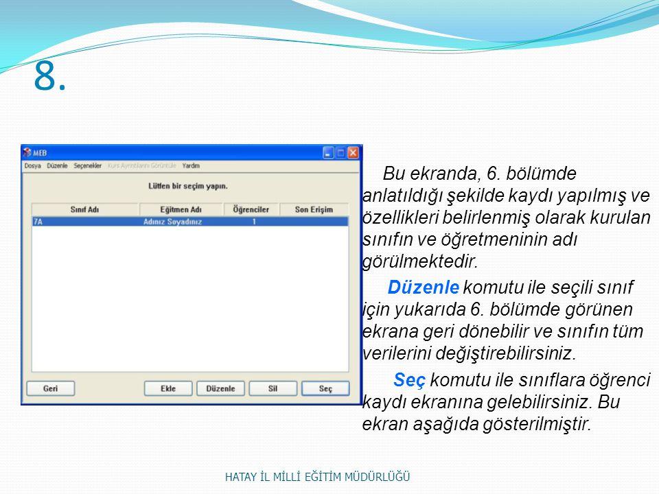 8. Bu ekranda, 6. bölümde anlatıldığı şekilde kaydı yapılmış ve özellikleri belirlenmiş olarak kurulan sınıfın ve öğretmeninin adı görülmektedir. Düze