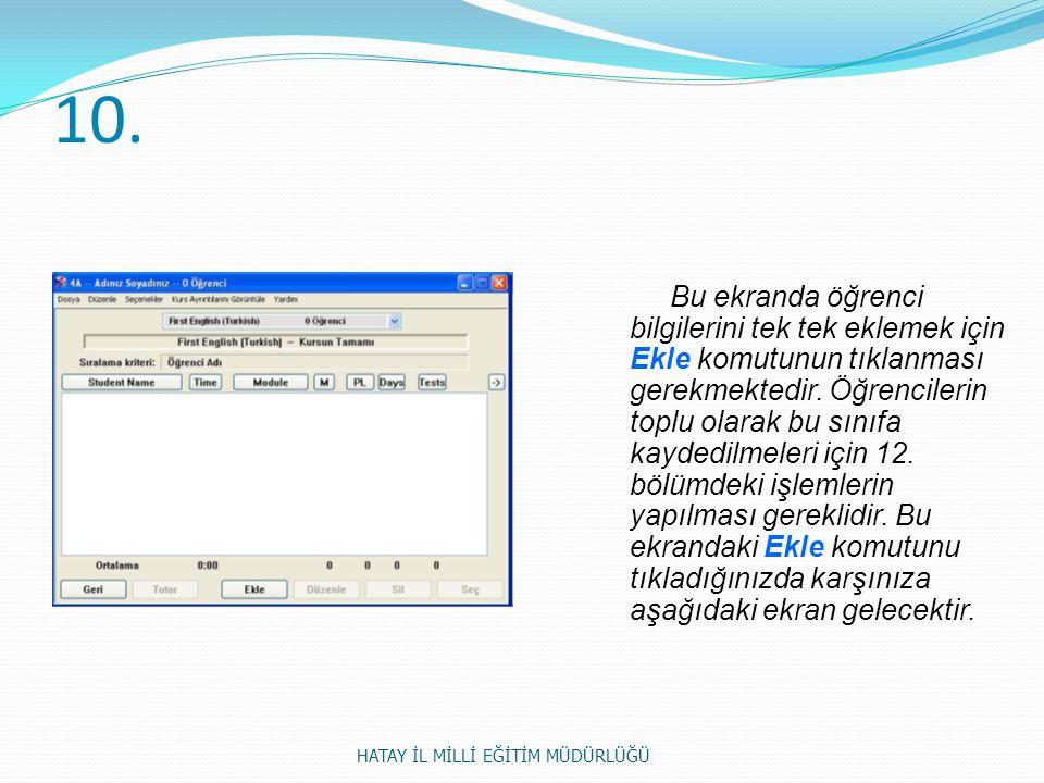 10. Bu ekranda öğrenci bilgilerini tek tek eklemek için Ekle komutunun tıklanması gerekmektedir. Öğrencilerin toplu olarak bu sınıfa kaydedilmeleri iç