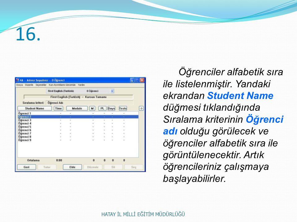 16. Öğrenciler alfabetik sıra ile listelenmiştir. Yandaki ekrandan Student Name düğmesi tıklandığında Sıralama kriterinin Öğrenci adı olduğu görülecek