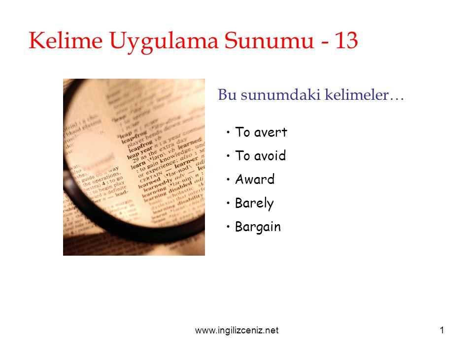 www.ingilizceniz.net1 Kelime Uygulama Sunumu - 13 Bu sunumdaki kelimeler… To avert To avoid Award Barely Bargain