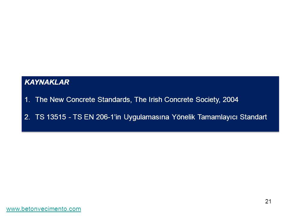 21 KAYNAKLAR 1.The New Concrete Standards, The Irish Concrete Society, 2004 2.TS 13515 - TS EN 206-1'in Uygulamasına Yönelik Tamamlayıcı Standart KAYN