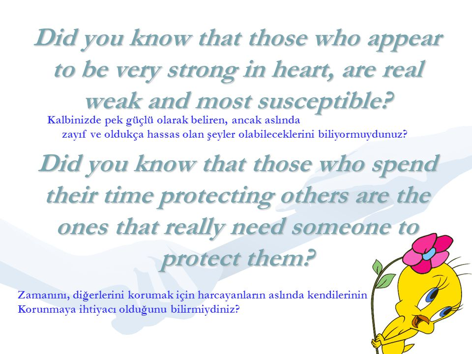 Did you know that those who appear to be very strong in heart, are real weak and most susceptible.