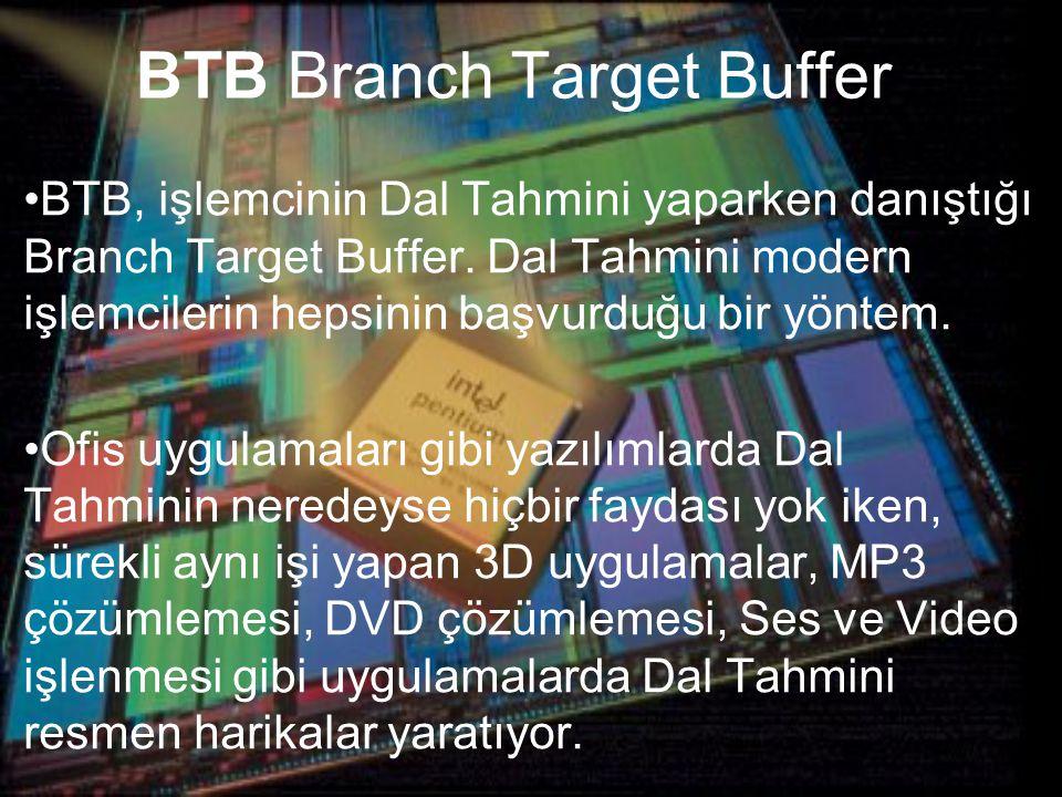 BTB Branch Target Buffer BTB, işlemcinin Dal Tahmini yaparken danıştığı Branch Target Buffer.