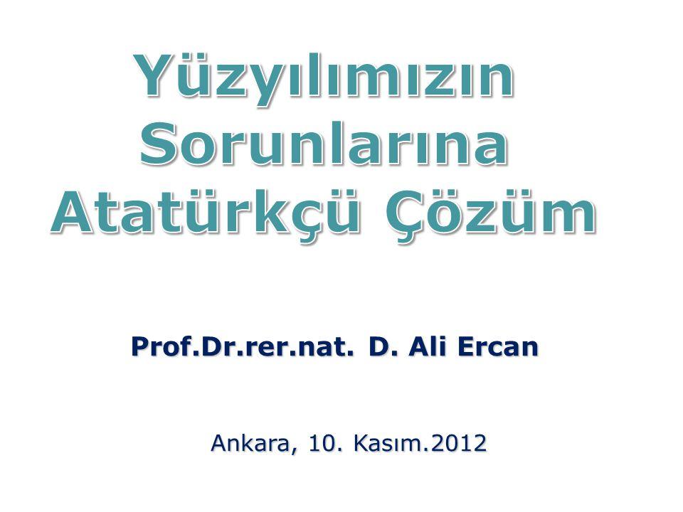Prof.Dr.rer.nat. D. Ali Ercan Ankara, 10. Kasım.2012 Ankara, 10. Kasım.2012