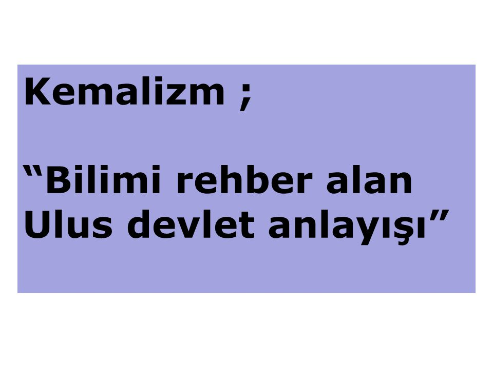 Kemalizm ; Bilimi rehber alan Ulus devlet anlayışı