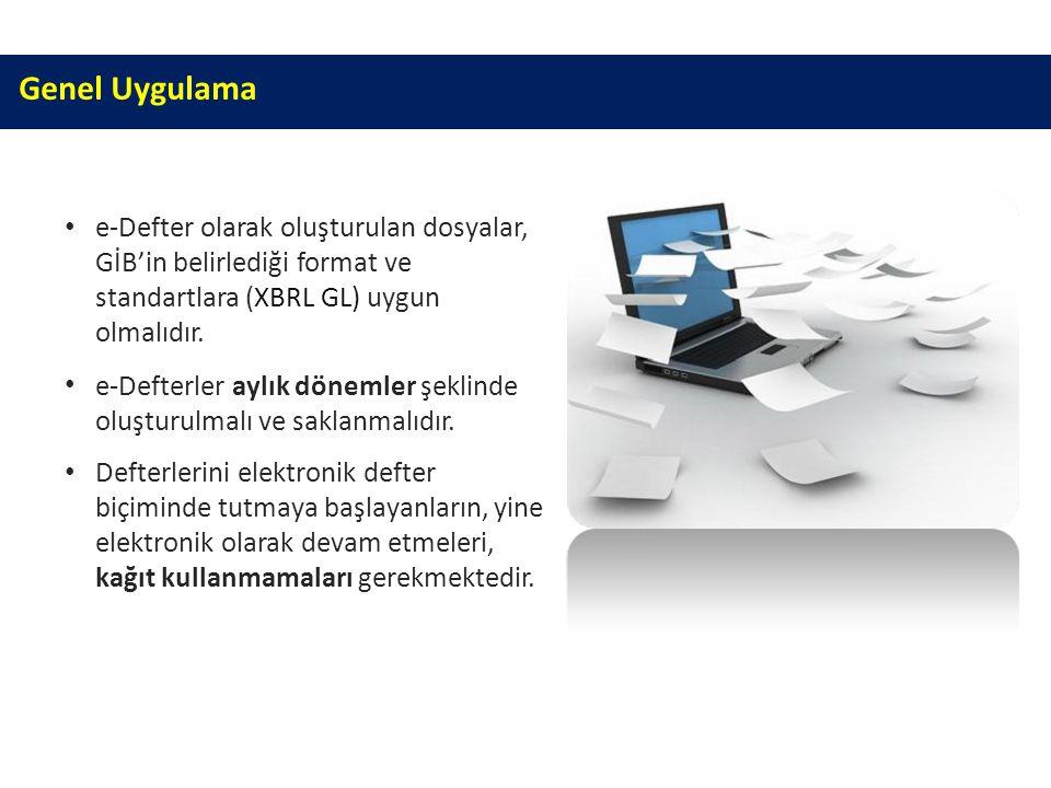 Genel Uygulama e-Defter olarak oluşturulan dosyalar, GİB'in belirlediği format ve standartlara (XBRL GL) uygun olmalıdır. e-Defterler aylık dönemler ş