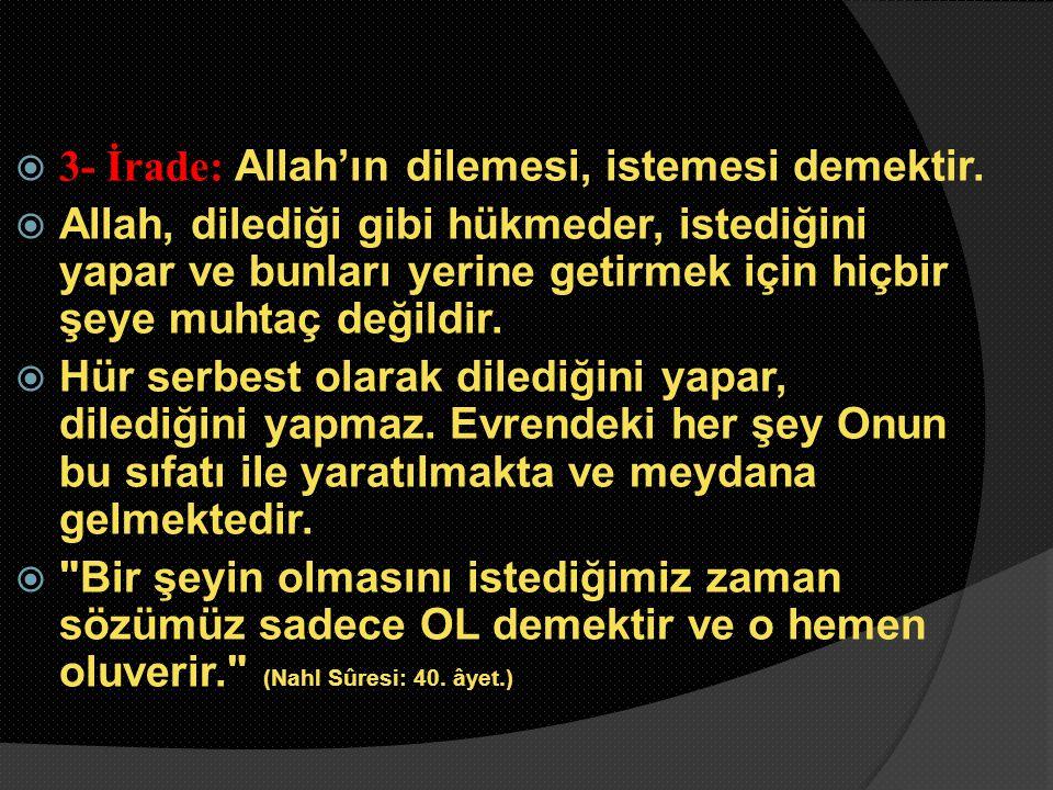  3- İrade: Allah'ın dilemesi, istemesi demektir.