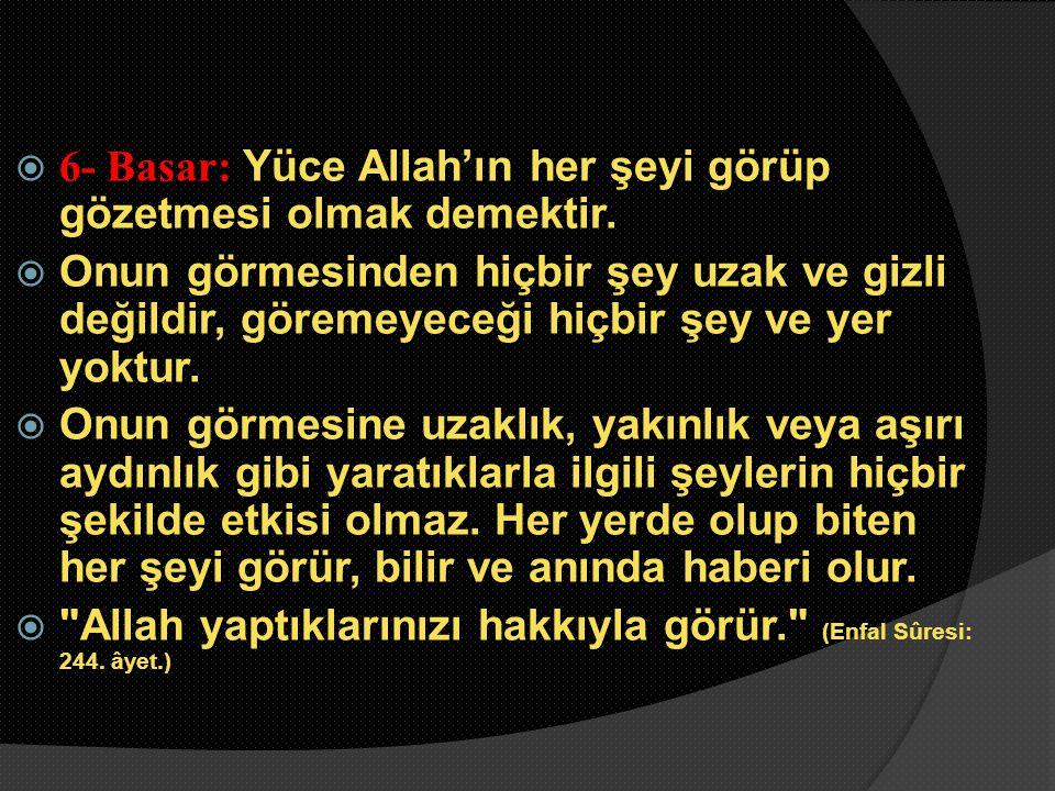  6- Basar: Yüce Allah'ın her şeyi görüp gözetmesi olmak demektir.