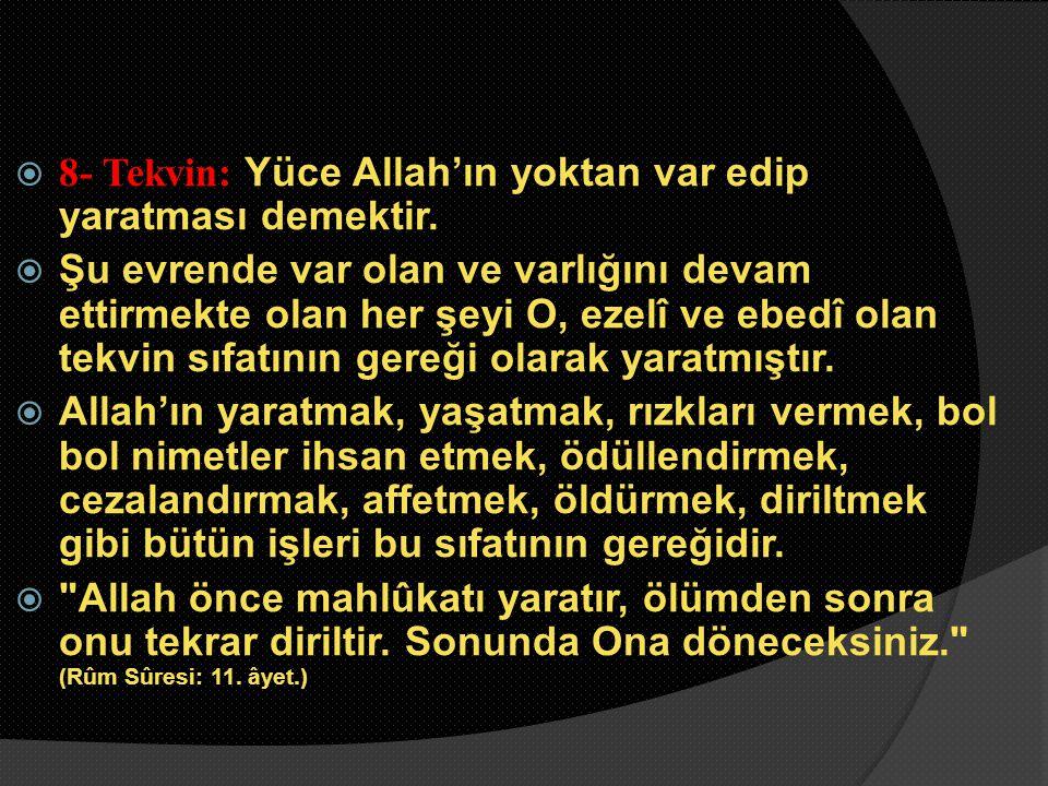  8- Tekvin: Yüce Allah'ın yoktan var edip yaratması demektir.