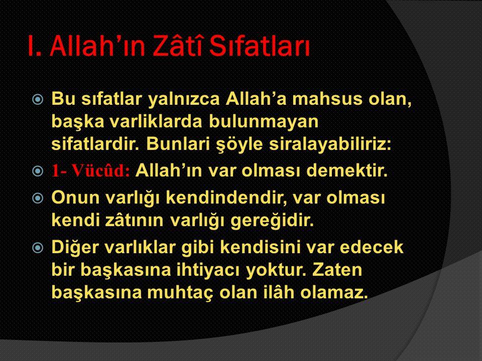 I. Allah'ın Zâtî Sıfatları  Bu sıfatlar yalnızca Allah'a mahsus olan, başka varliklarda bulunmayan sifatlardir. Bunlari şöyle siralayabiliriz:  1- V