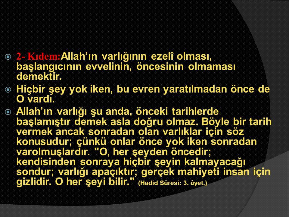  2- Kıdem: Allah'ın varlığının ezelî olması, başlangıcının evvelinin, öncesinin olmaması demektir.